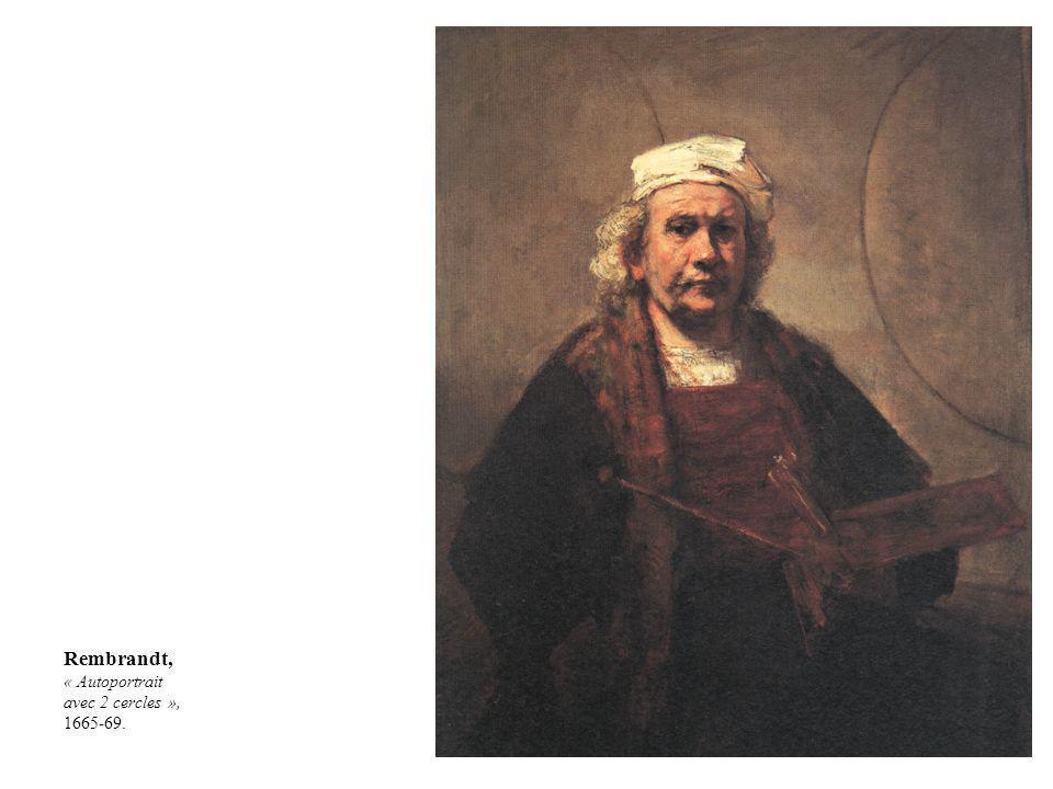 Rembrandt, « Autoportrait avec 2 cercles », 1665-69.
