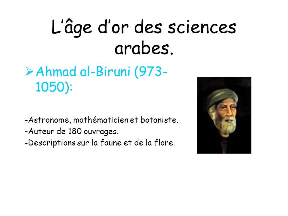 Lâge dor des sciences arabes.Ahmad al-Biruni (973- 1050): -Astronome, mathématicien et botaniste.
