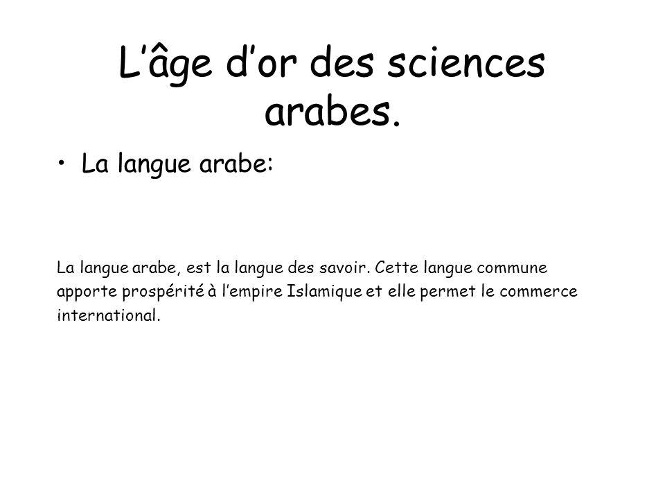Lâge dor des sciences arabes.La langue arabe: La langue arabe, est la langue des savoir.