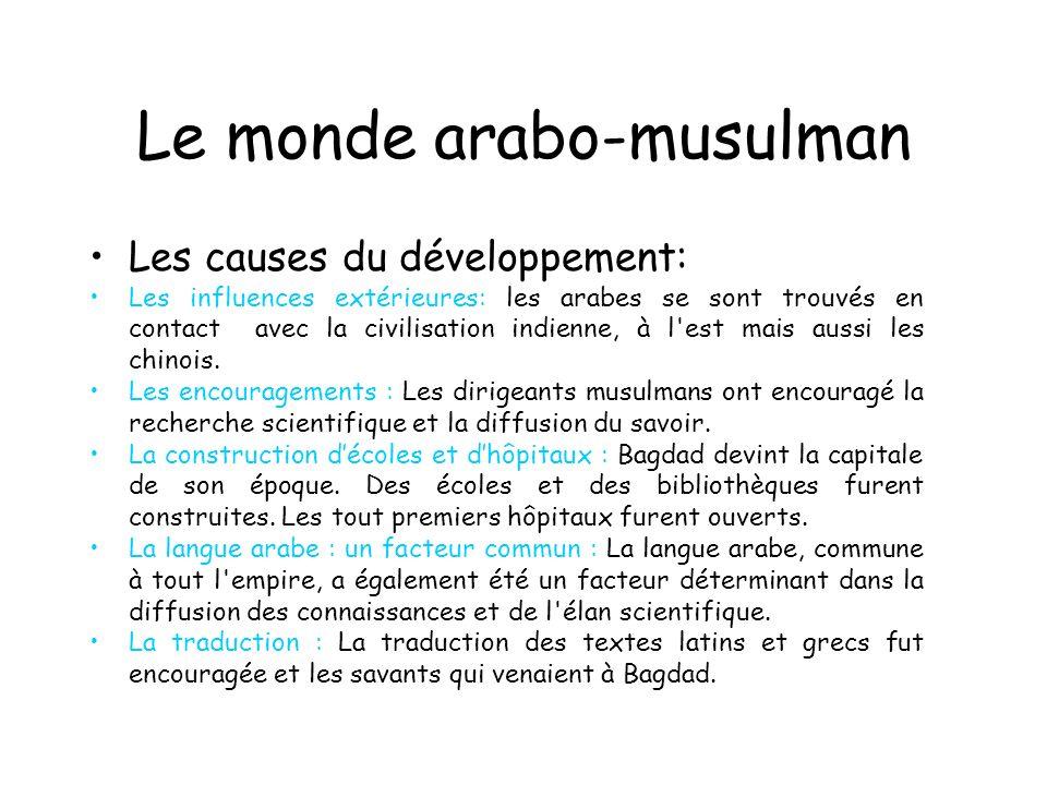 Le monde arabo-musulman Les causes du développement: Les influences extérieures: les arabes se sont trouvés en contact avec la civilisation indienne, à l est mais aussi les chinois.