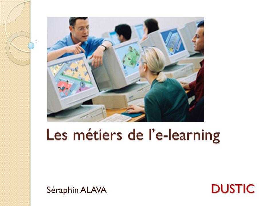 Les métiers de le-learning DUSTIC Séraphin ALAVA DUSTIC