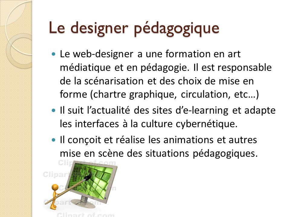 Le designer pédagogique Le web-designer a une formation en art médiatique et en pédagogie.