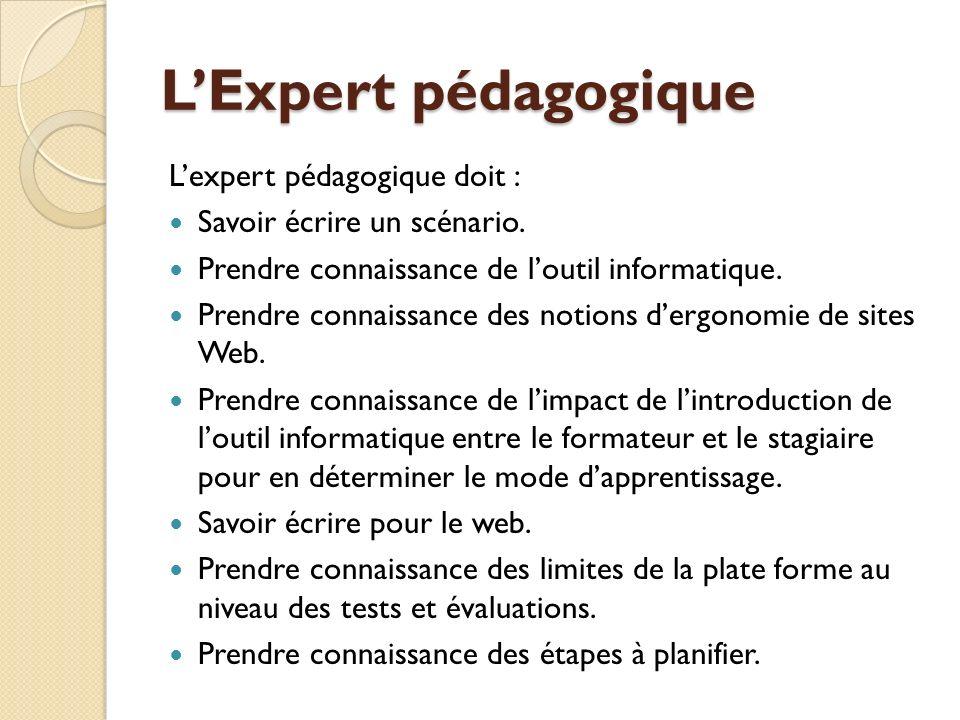 LExpert pédagogique Lexpert pédagogique doit : Savoir écrire un scénario.