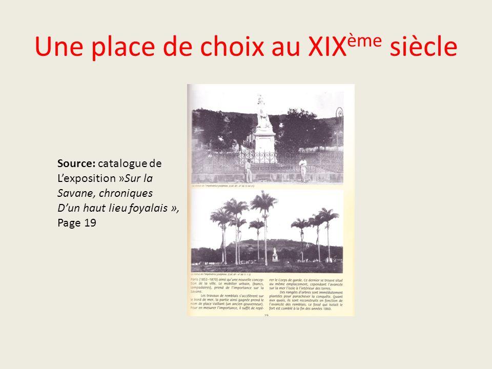 Une place de choix au XIX ème siècle Source: catalogue de Lexposition »Sur la Savane, chroniques Dun haut lieu foyalais », Page 19