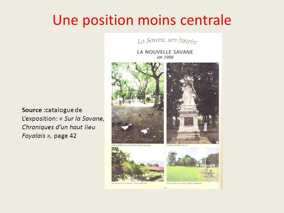 Une position moins centrale Source :catalogue de Lexposition: « Sur la Savane, Chroniques dun haut lieu Foyalais », page 42