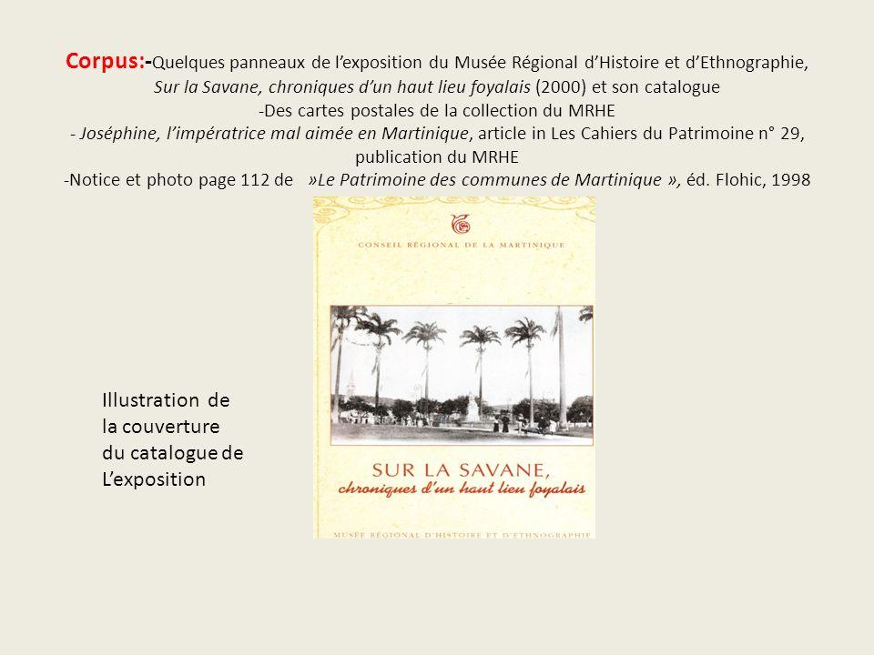 Corpus:- Quelques panneaux de lexposition du Musée Régional dHistoire et dEthnographie, Sur la Savane, chroniques dun haut lieu foyalais (2000) et son