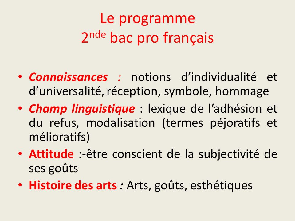 Le programme 2 nde bac pro français Connaissances : notions dindividualité et duniversalité, réception, symbole, hommage Champ linguistique : lexique