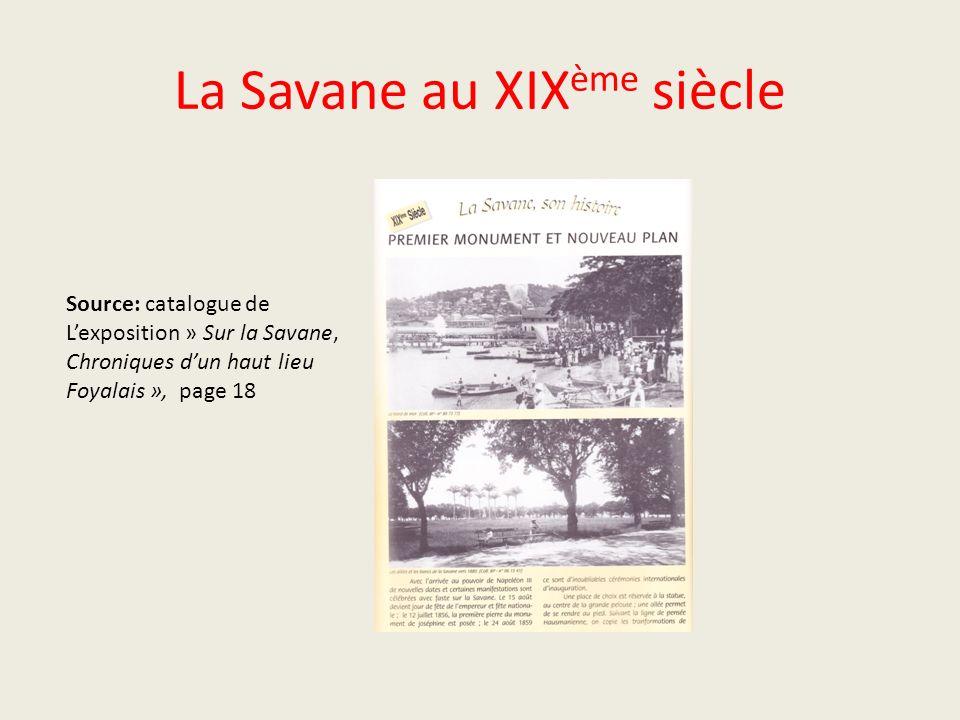 La Savane au XIX ème siècle Source: catalogue de Lexposition » Sur la Savane, Chroniques dun haut lieu Foyalais », page 18