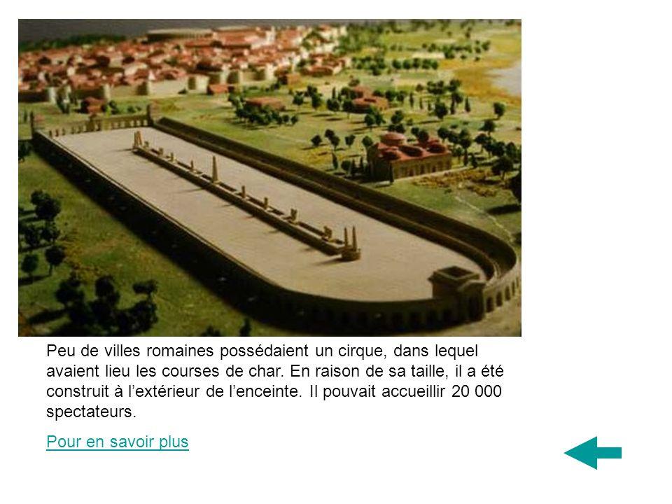 Peu de villes romaines possédaient un cirque, dans lequel avaient lieu les courses de char. En raison de sa taille, il a été construit à lextérieur de