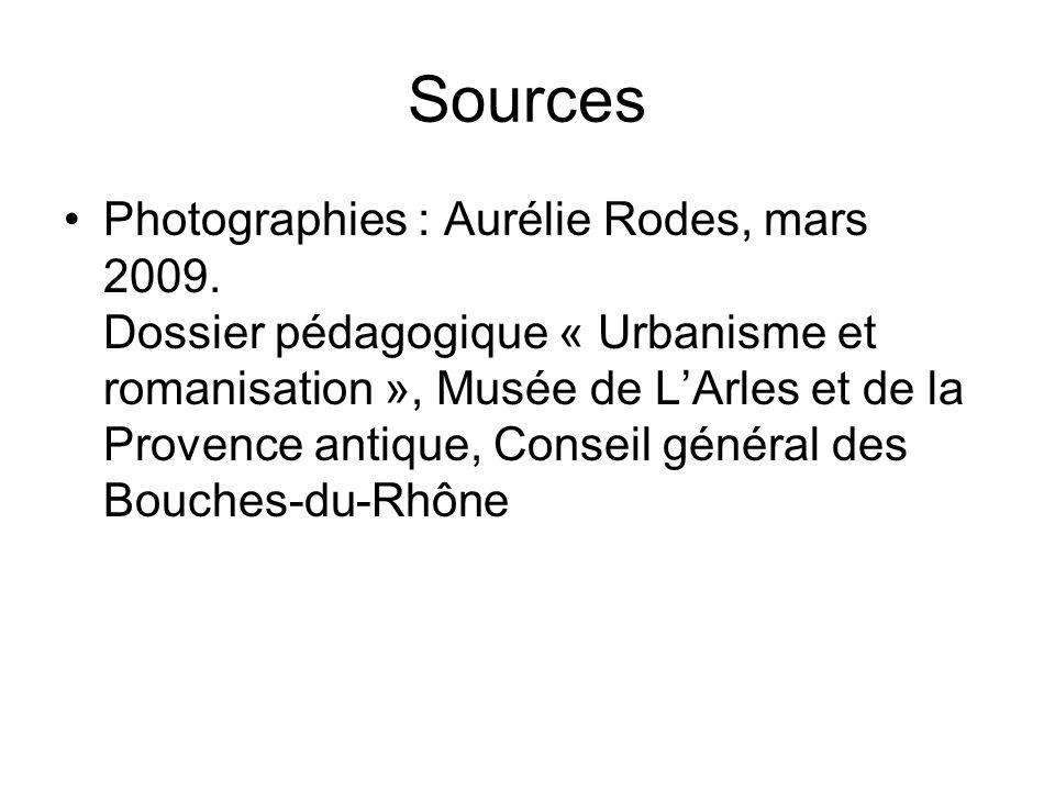 Sources Photographies : Aurélie Rodes, mars 2009. Dossier pédagogique « Urbanisme et romanisation », Musée de LArles et de la Provence antique, Consei