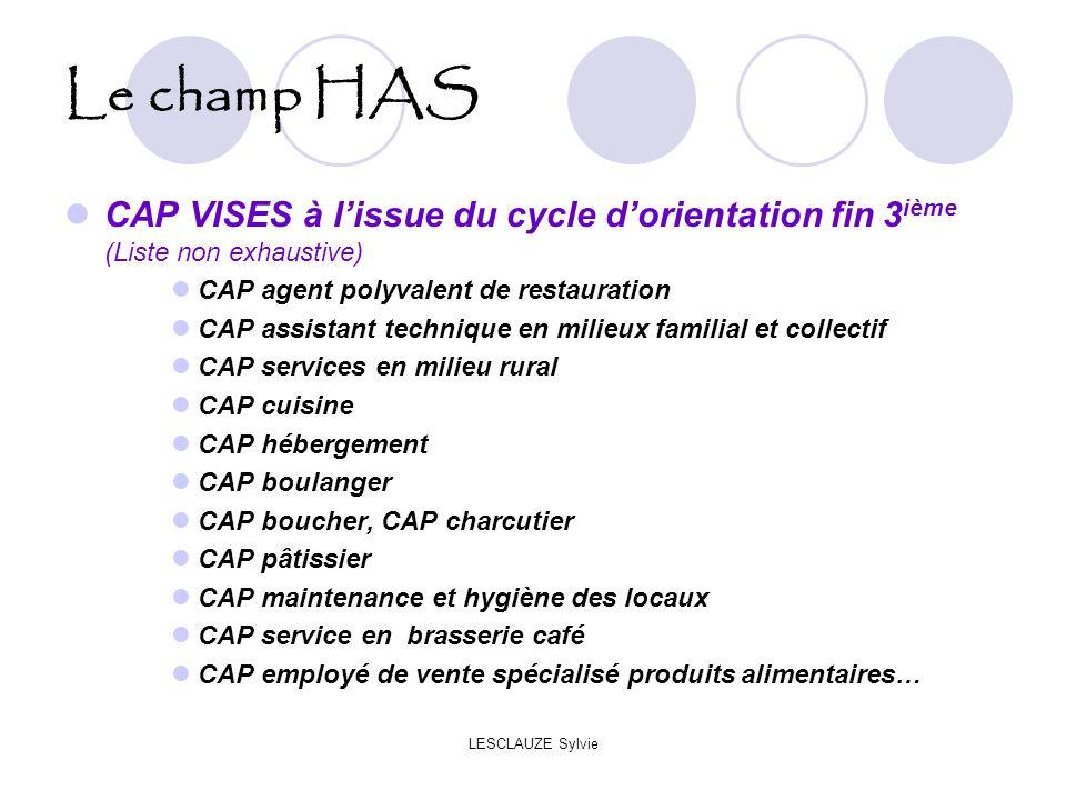 LESCLAUZE Sylvie Le champ HAS CAP VISES à lissue du cycle dorientation fin 3 ième (Liste non exhaustive) CAP agent polyvalent de restauration CAP assi
