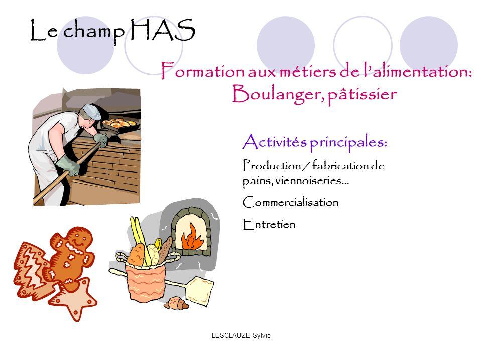 LESCLAUZE Sylvie Le champ HAS Formation aux métiers de lalimentation: Boulanger, pâtissier Activités principales: Production / fabrication de pains, viennoiseries… Commercialisation Entretien