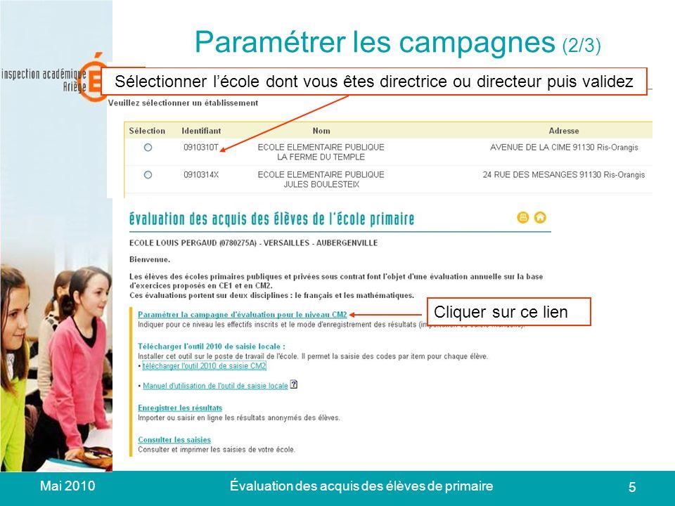 Mai 2010Évaluation des acquis des élèves de primaire 5 Sélectionner lécole dont vous êtes directrice ou directeur puis validez Paramétrer les campagnes (2/2) Paramétrer les campagnes (2/3) Cliquer sur ce lien