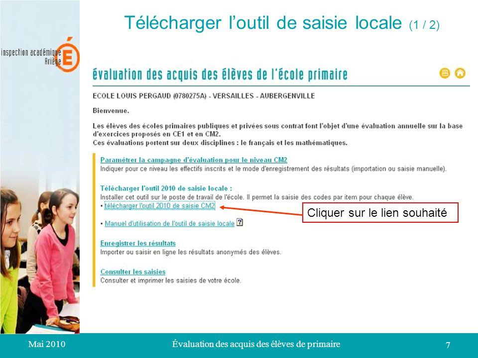 Mai 2010Évaluation des acquis des élèves de primaire 7 Cliquer sur le lien souhaité Télécharger loutil de saisie locale (2 / 1) Télécharger loutil de saisie locale (1 / 2)