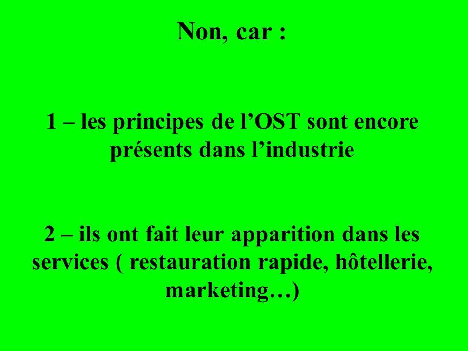 Non, car : 1 – les principes de lOST sont encore présents dans lindustrie 2 – ils ont fait leur apparition dans les services ( restauration rapide, hô