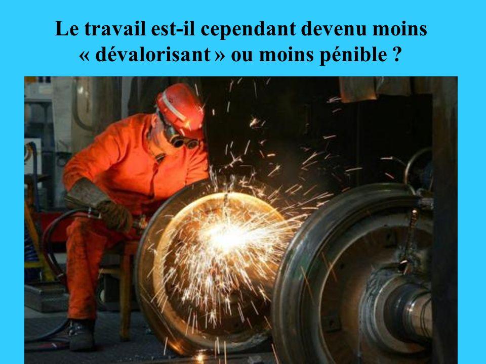 Le travail est-il cependant devenu moins « dévalorisant » ou moins pénible ?