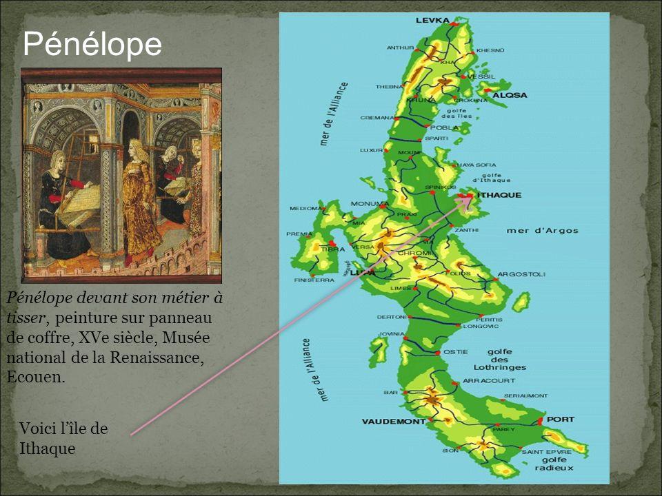 Voici lîle de Ithaque Pénélope devant son métier à tisser, peinture sur panneau de coffre, XVe siècle, Musée national de la Renaissance, Ecouen. Pénél