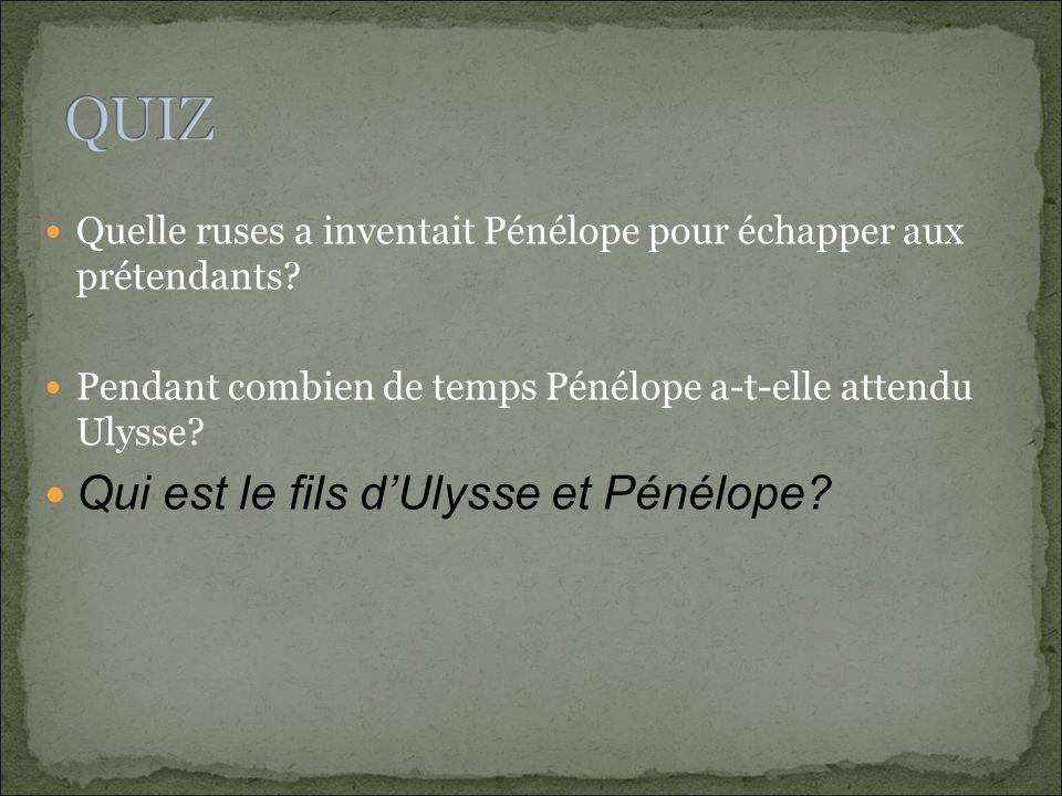 Quelle ruses a inventait Pénélope pour échapper aux prétendants? Pendant combien de temps Pénélope a-t-elle attendu Ulysse? Qui est le fils dUlysse et