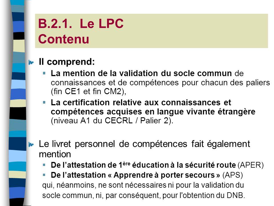 B.2.1. Le LPC Contenu Il comprend: La mention de la validation du socle commun de connaissances et de compétences pour chacun des paliers (fin CE1 et