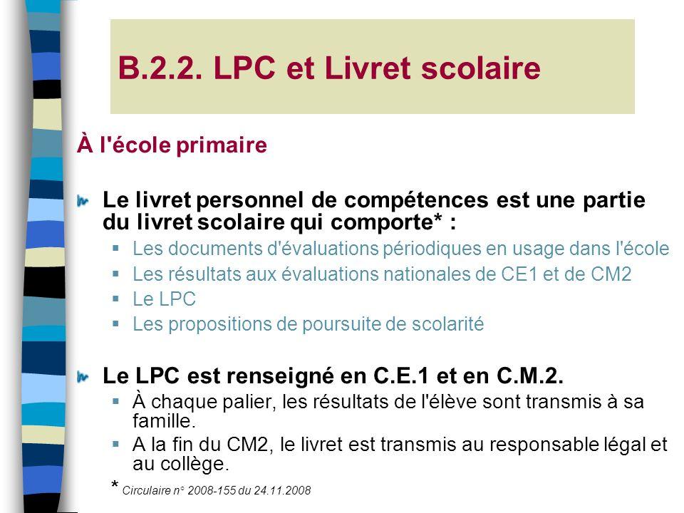 B.2.2. LPC et Livret scolaire À l'école primaire Le livret personnel de compétences est une partie du livret scolaire qui comporte* : Les documents d'
