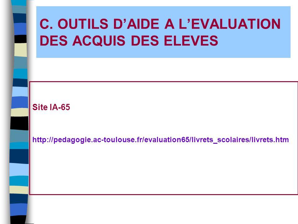 C. OUTILS DAIDE A LEVALUATION DES ACQUIS DES ELEVES Site IA-65 http://pedagogie.ac-toulouse.fr/evaluation65/livrets_scolaires/livrets.htm