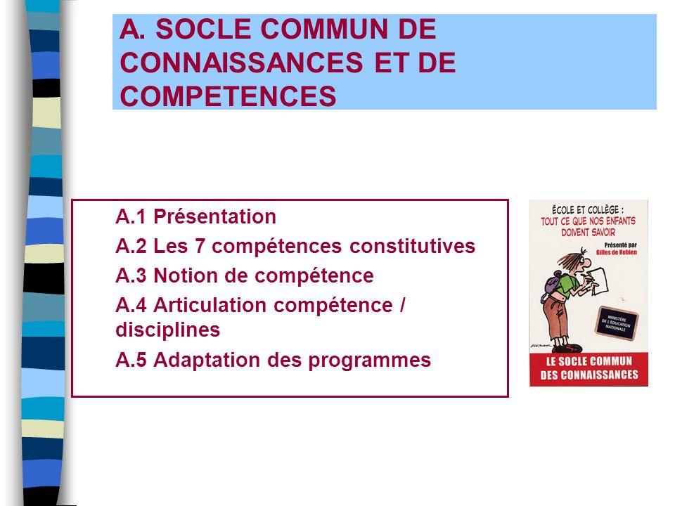A. SOCLE COMMUN DE CONNAISSANCES ET DE COMPETENCES A.1 Présentation A.2 Les 7 compétences constitutives A.3 Notion de compétence A.4 Articulation comp