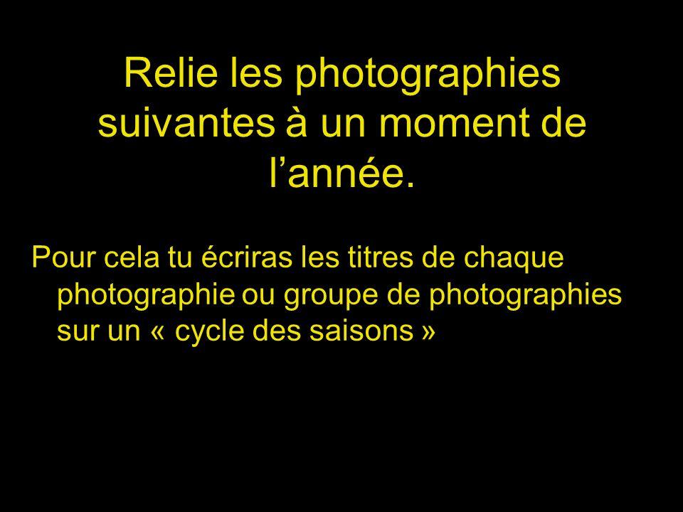 Relie les photographies suivantes à un moment de lannée. Pour cela tu écriras les titres de chaque photographie ou groupe de photographies sur un « cy