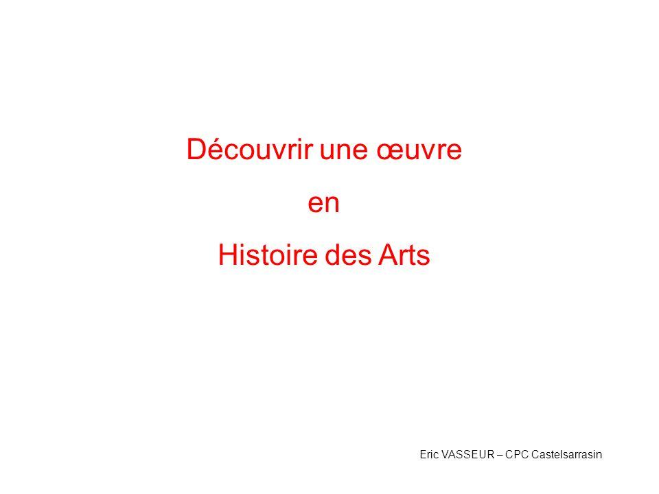 Découvrir une œuvre en Histoire des Arts Eric VASSEUR – CPC Castelsarrasin