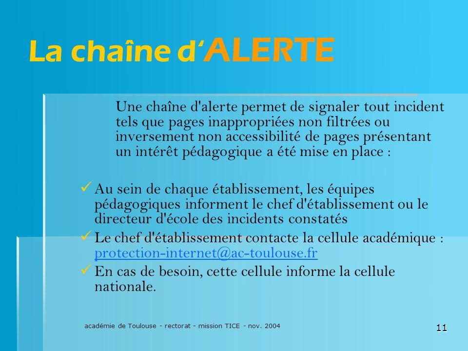 académie de Toulouse - rectorat - mission TICE - nov. 2004 11 La chaîne d ALERTE Une chaîne d'alerte permet de signaler tout incident tels que pages i