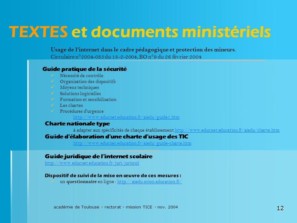 académie de Toulouse - rectorat - mission TICE - nov. 2004 12 TEXTES et documents ministériels Usage de l'internet dans le cadre pédagogique et protec