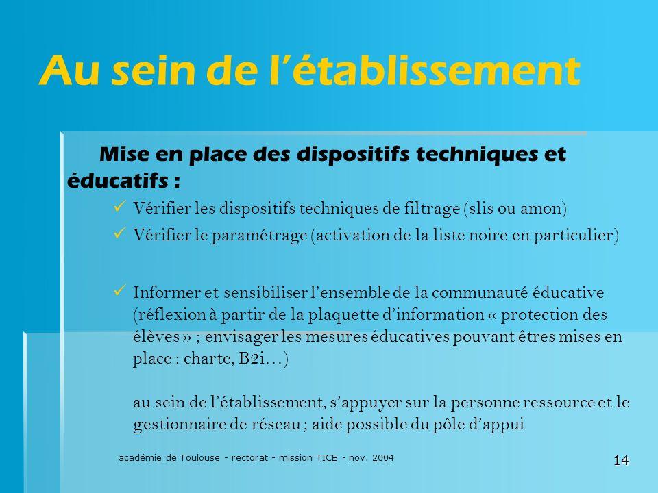 académie de Toulouse - rectorat - mission TICE - nov. 2004 14 Au sein de létablissement Mise en place des dispositifs techniques et éducatifs : Vérifi