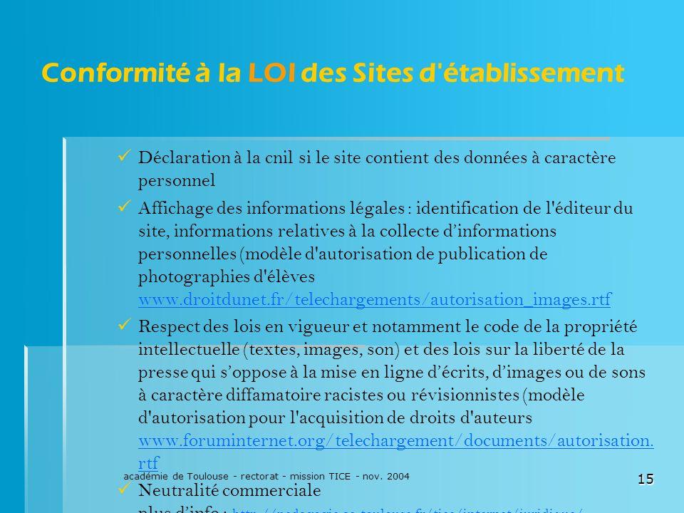 académie de Toulouse - rectorat - mission TICE - nov. 2004 15 Conformité à la LOI des Sites d'établissement Déclaration à la cnil si le site contient