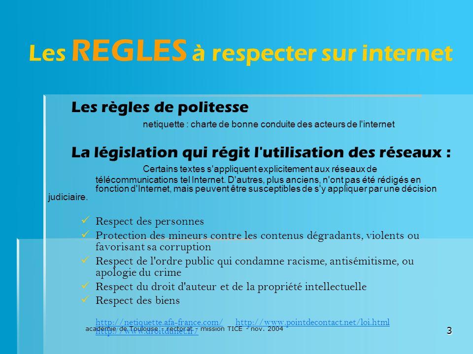 académie de Toulouse - rectorat - mission TICE - nov. 2004 3 Les REGLES à respecter sur internet Les règles de politesse netiquette : charte de bonne