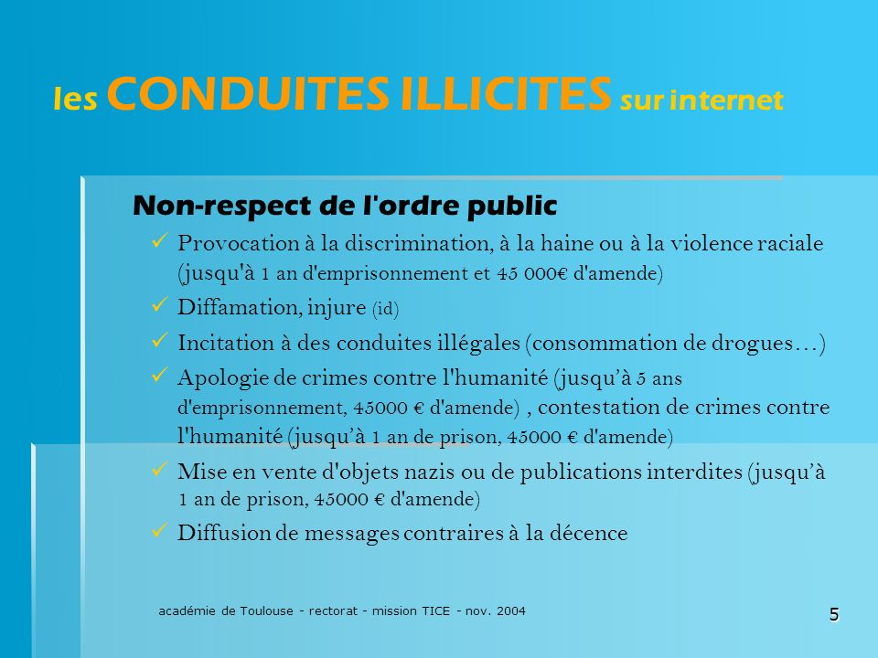 académie de Toulouse - rectorat - mission TICE - nov. 2004 5 les CONDUITES ILLICITES sur internet Non-respect de l'ordre public Provocation à la discr