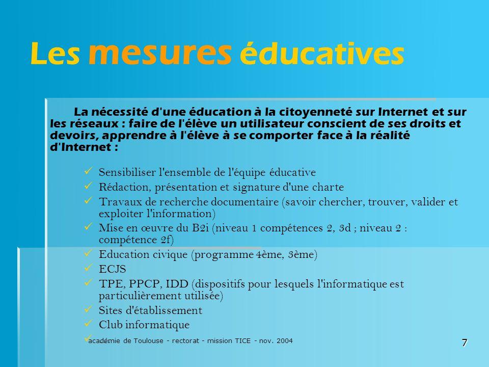 académie de Toulouse - rectorat - mission TICE - nov. 2004 7 Les mesures éducatives La nécessité d'une éducation à la citoyenneté sur Internet et sur