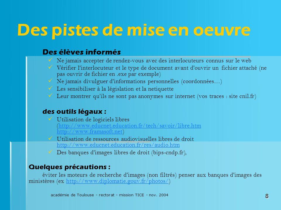 académie de Toulouse - rectorat - mission TICE - nov. 2004 8 Des pistes de mise en oeuvre Des élèves informés Ne jamais accepter de rendez-vous avec d