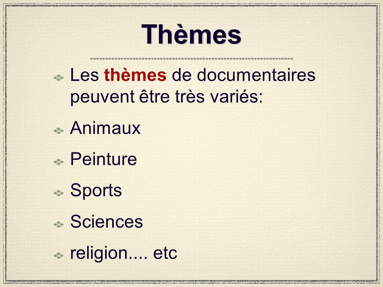 Thèmes Les thèmes de documentaires peuvent être très variés: Animaux Peinture Sports Sciences religion....