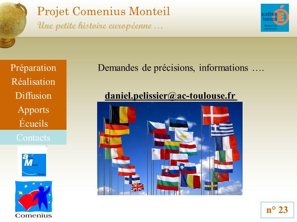 Projet Comenius Monteil n° 23 Une petite histoire européenne … Préparation Réalisation Diffusion Apports Écueils Contacts Demandes de précisions, informations ….