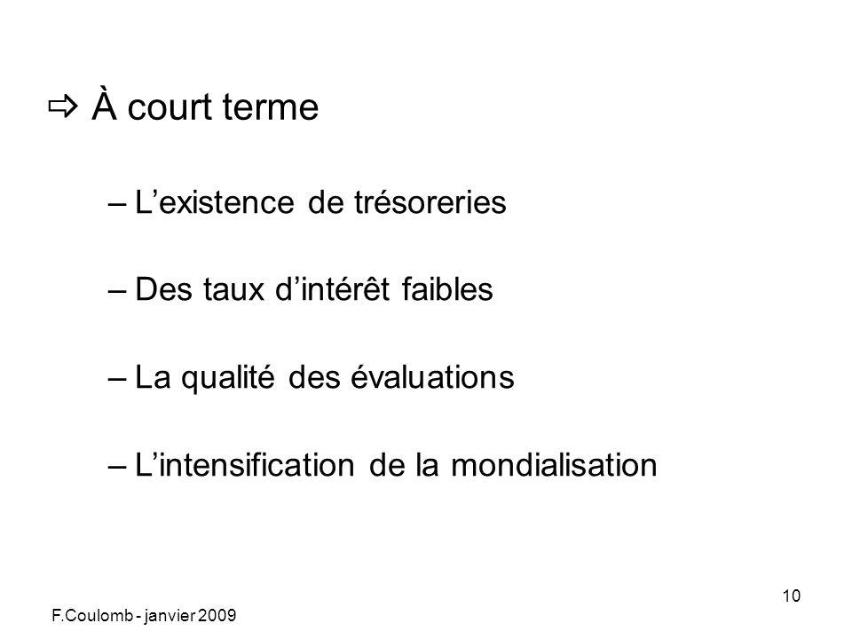 F.Coulomb - janvier 2009 10 À court terme –Lexistence de trésoreries –Des taux dintérêt faibles –La qualité des évaluations –Lintensification de la mondialisation