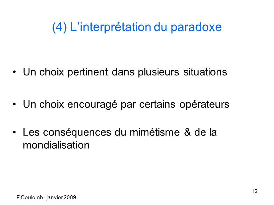 F.Coulomb - janvier 2009 12 (4) Linterprétation du paradoxe Un choix pertinent dans plusieurs situations Un choix encouragé par certains opérateurs Les conséquences du mimétisme & de la mondialisation