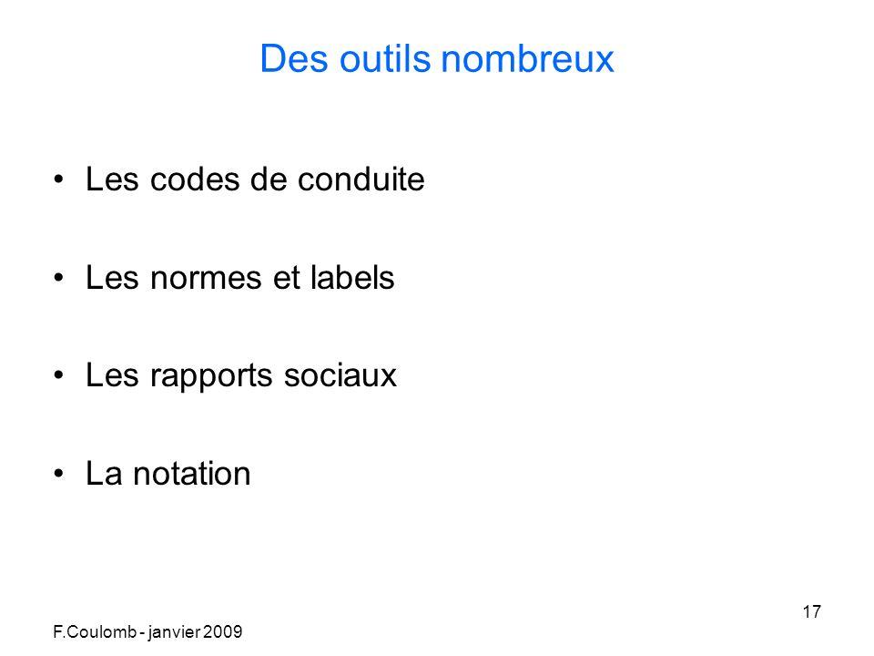 F.Coulomb - janvier 2009 17 Des outils nombreux Les codes de conduite Les normes et labels Les rapports sociaux La notation