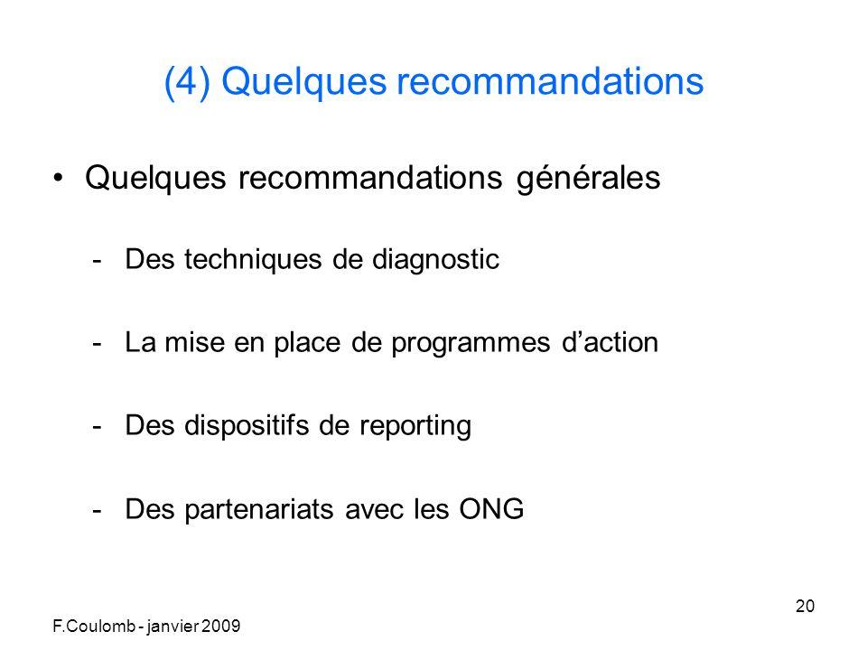 F.Coulomb - janvier 2009 20 (4) Quelques recommandations Quelques recommandations générales -Des techniques de diagnostic -La mise en place de programmes daction -Des dispositifs de reporting -Des partenariats avec les ONG