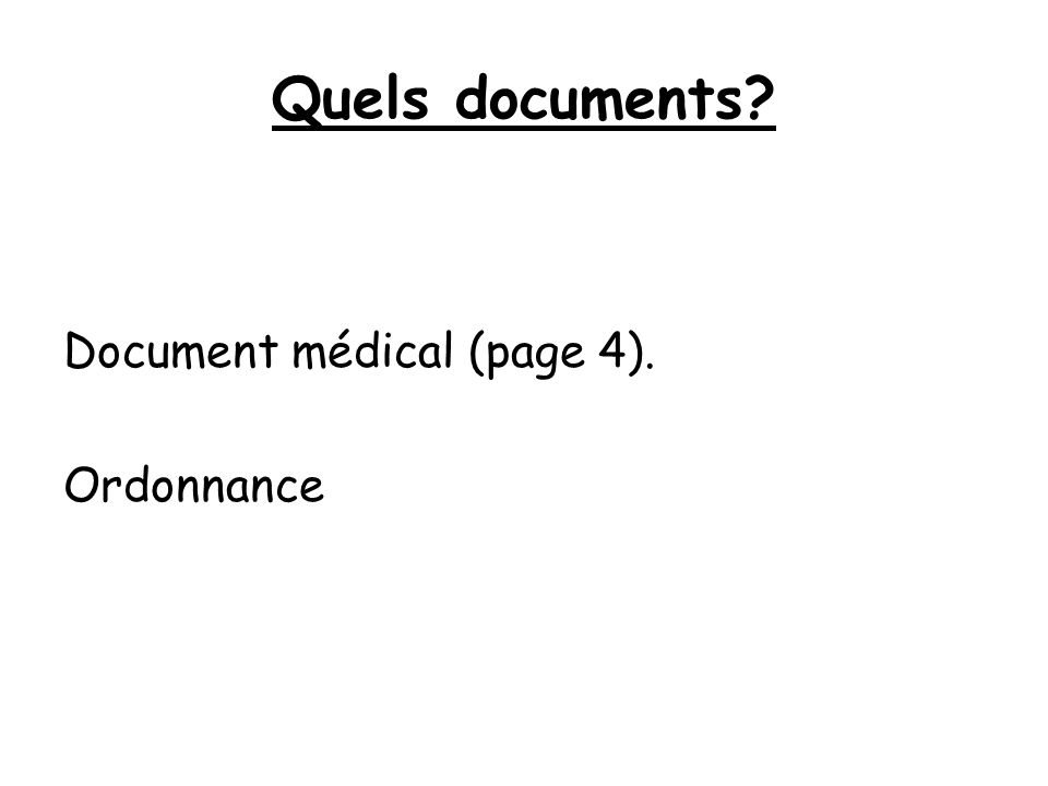 Quels documents? Document médical (page 4). Ordonnance