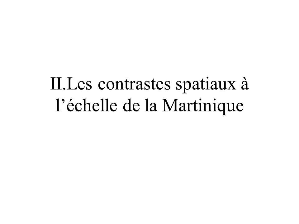 II.Les contrastes spatiaux à léchelle de la Martinique