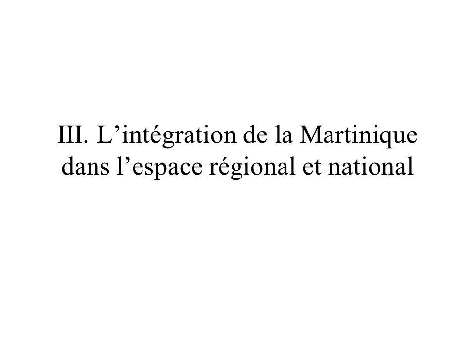 III. Lintégration de la Martinique dans lespace régional et national