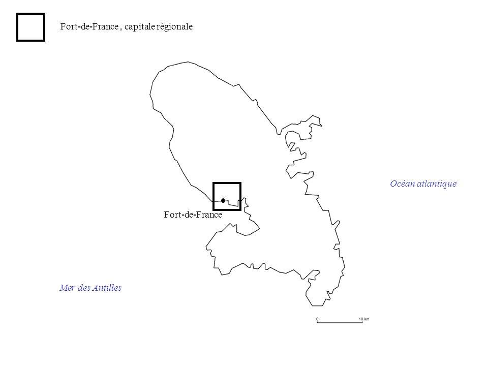 Fort-de-France Océan atlantique Mer des Antilles Fort-de-France, capitale régionale