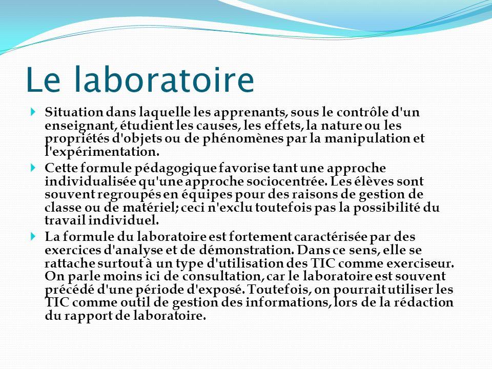 Le laboratoire Situation dans laquelle les apprenants, sous le contrôle d'un enseignant, étudient les causes, les effets, la nature ou les propriétés