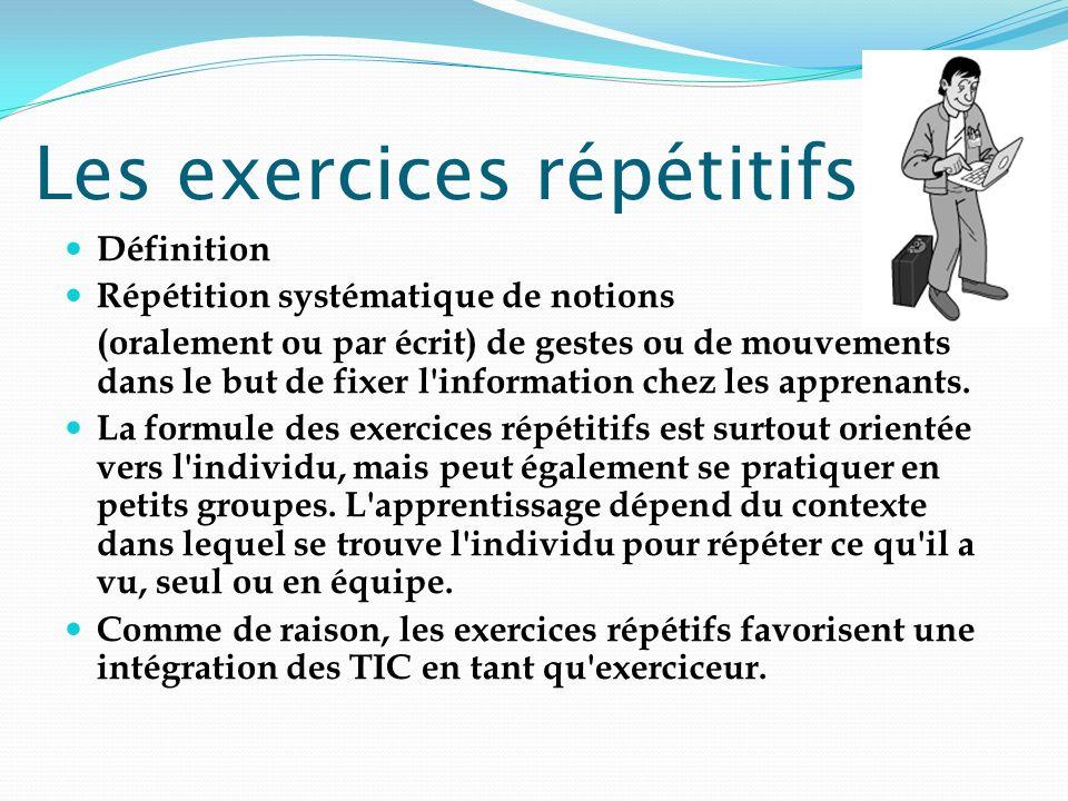 Les exercices répétitifs Définition Répétition systématique de notions (oralement ou par écrit) de gestes ou de mouvements dans le but de fixer l'info
