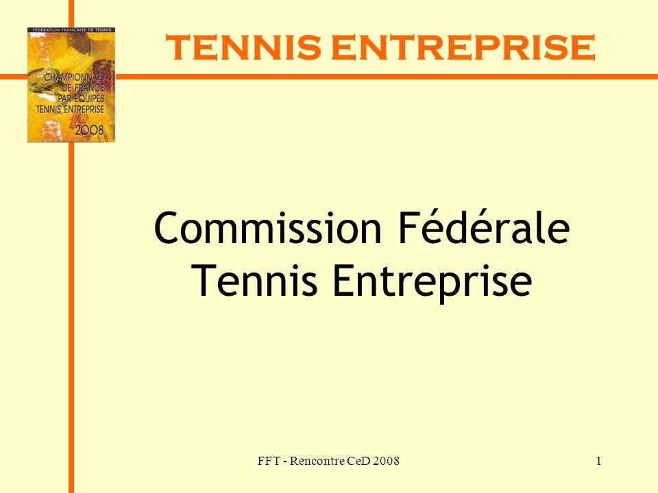 FFT - Rencontre CeD 20081 TENNIS ENTREPRISE Commission Fédérale Tennis Entreprise