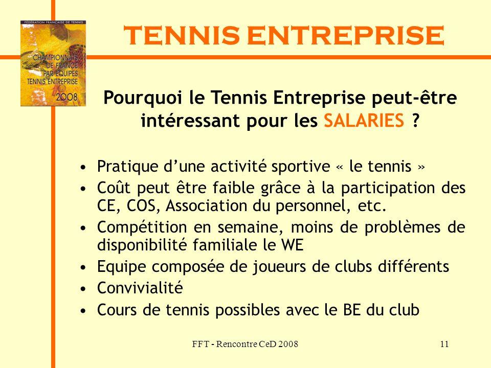 FFT - Rencontre CeD 200811 TENNIS ENTREPRISE Pourquoi le Tennis Entreprise peut-être intéressant pour les SALARIES ? Pratique dune activité sportive «